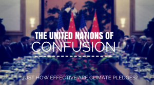 The United Nations of Confusion - Just how effective are climate pledges