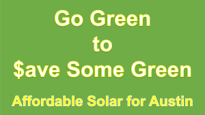 Go Green to Save Some Green - Affordable Solar for Austin